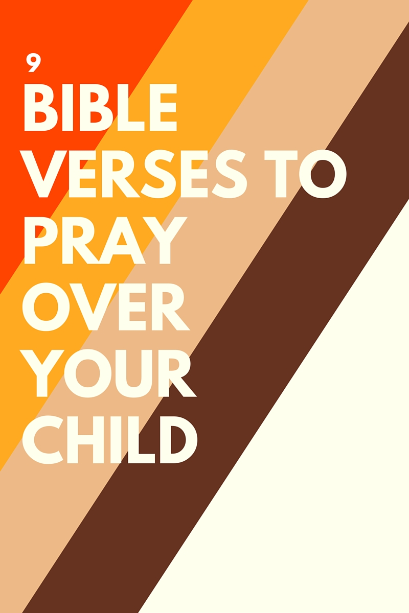 9 bible verses to pray over your child